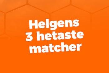 Helgens tre hetaste matcher - Vecka 42 2018